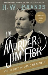 The Murder of Jim Fisk for the Love of Josie Mansfield | H. W. Brands |