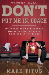 Don't Put Me In, Coach | Mark Titus |