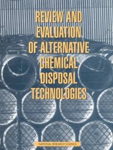 Review and Evaluation of Alternative Chemical Disposal Technologies | Panel on Review and Evaluation of Alternative Chemical Disposal Technologies; Commission on Engineering and Technical Systems; Division on Engineering and Physical Sciences; National Research Council; National Academy of Sciences |