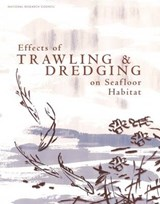 Effects of Trawling And Dredging on Seafloor Habitats | Committee on Ecosystem Effects of Fishing: Phase 1  Effects of Bottom Trawling on Seafloor Habitats; National Research Council; Division on Earth and Life Studies; Ocean Studies Board; National Academy of Sciences |