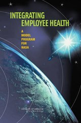 Integrating Employee Health | Committee to Assess Worksite Preventive Health Program Needs for Nasa Employees; Food and Nutrition Board; Institute of Medicine; National Academy of Sciences |