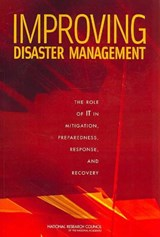 Improving Disaster Management | Committee on Using Information Technology to Enhance Disaster Management; Computer Science and Telecommunications Board; Division on Engineering and Physical Sciences; National Research Council; National Academy of Sciences |