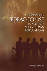 Combating Tobacco Use in Military and Veteran Populations | Committee on Smoking Cessation in Military and Veteran Populations; Board on Population Health and Public Health Practice; Institute of Medicine |
