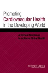 Promoting Cardiovascular Health in the Developing World | Committee on Preventing the Global Epidemic of Cardiovascular Disease: Meeting the Challenges in Developing Countries; Board on Global Health; Institute of Medicine |