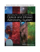 Optimizing the U.S. Ground-Based Optical and Infrared Astronomy System | Board on Physics and Astronomy; Division on Engineering and Physical Sciences; National Research Council |