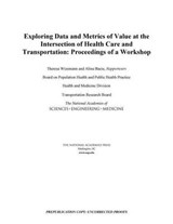 Exploring Data and Metrics of Value at the Intersection of Health Care and Transportation | National Academies of Sciences Engineeri |