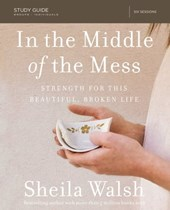 In the Middle of the Mess Study Guide | Sheila Walsh |