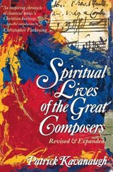 Spiritual Lives of the Great Composers | Patrick Kavanaugh |