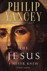 The Jesus I Never Knew Study Guide | Yancey, Philip ; Quinn, Brenda |