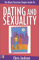 The Black Christian Singles Guide to Dating and Sexuality | Chris Jackson |