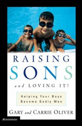 Raising Sons and Loving It! | Gary J. Oliver ; Carrie Oliver |