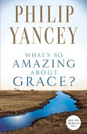 What's So Amazing About Grace? | Philip Yancey |