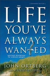 The Life You've Always Wanted | John Ortberg |