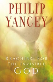 Reaching for  the Invisible God | Philip Yancey |
