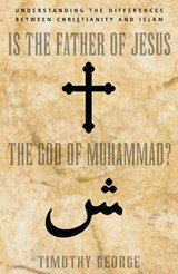 Is the Father of Jesus the God of Muhammad? | Timothy George |