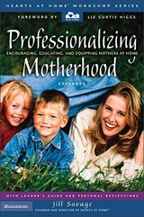Professionalizing Motherhood | Jill Savage |