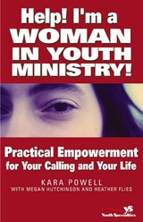 Help! I'm a Woman in Youth Ministry | Powell, Kara Eckmann ; Flies, Heather ; Hutchinson, Megan |