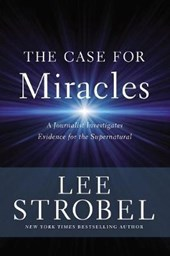 The Case for Miracles | Lee Strobel |