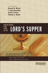 Understanding Four Views on the Lord's Supper | Russell D. Moore & John H. Armstrong |