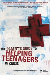The Parent's Guide to Helping Teenagers in Crisis | Rich Van Pelt |