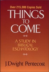 Things to Come | J. Dwight Pentecost |