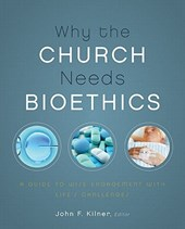 Why the Church Needs Bioethics |  |
