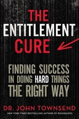The Entitlement Cure | Townsend, John, Dr. |