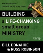 Building a Life-Changing Small Group Ministry | Donahue, Bill ; Robinson, Russ |