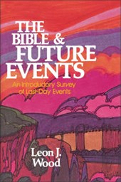 The Bible and Future Events; An Introductory Survey of Last-Day Events