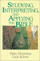 Studying, Interpreting, and Applying the Bible | Walter A. Henrichsen |