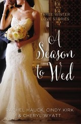 A Season to Wed | Kirk, Cindy ; Hauck, Rachel ; Wyatt, Cheryl |