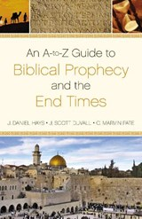 An A-To-Z Guide to Biblical Prophecy and the End Times | J. Daniel Hays |
