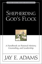 Shepherding God's Flock | Jay E. Adams |