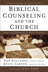 Biblical Counseling and the Church | Bob Kellemen |