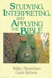 Studying, Interpreting, and Applying the Bible | Walter A. Henrichsen ; Gayle Jackson |