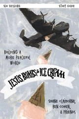Jesus, Bombs, and Ice Cream Study Guide | Shane Claiborne ; Ben Cohen |