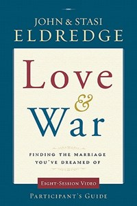 Love and War Participant's Guide with DVD | John Eldredge ; Stasi Eldredge |