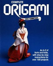Complete Origami/an A-Z of Facts and Folds, With Step-By-Step Instructions for over 100 Projects