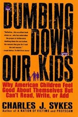 Dumbing Down Our Kids | Charles J. Sykes |