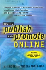 How to Publish and Promote Online | Rose, M. J. ; Adair-Hoy, Angela |