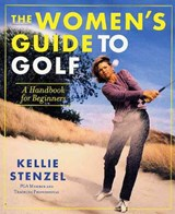 The Women's Guide to Golf | Kellie Stenzel |