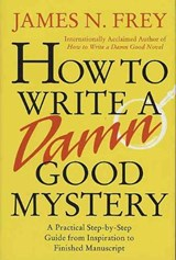 How to Write a Damn Good Mystery | James N. Frey |