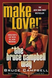 Make Love the Bruce Campbell Way | Bruce Campbell |