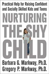 Nurturing the Shy Child | Markway, Barbara G., Ph.D.; Markway, Gregory P. |