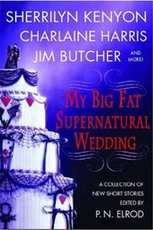 My Big Fat Supernatural Wedding | Kenyon, Sherrilyn ; Harris, Charlaine ; Banks, L. A. & P. N. Elrod |