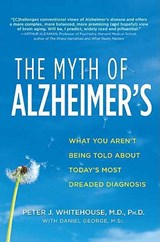 The Myth of Alzheimer's | Whitehouse, Peter J. ; George, Daniel |