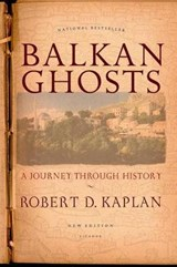 Balkan Ghosts | Robert D. Kaplan |
