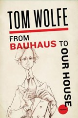 From Bauhaus to Our House | Tom Wolfe |