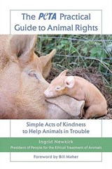 The Peta Practical Guide to Animal Rights | Ingrid Newkirk |