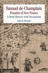 Samuel De Champlain Founder of New France | Gayle K. Brunelle |